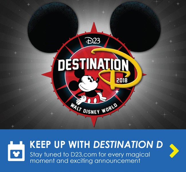 KEEP UP WITH DESTINATION D - Stay tuned to D23.com for every magical moment and exciting announcement