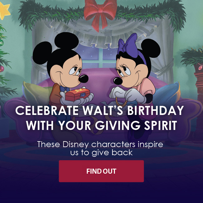 CELEBRATE WALT'S BIRTHDAY WITH YOUR GIVING SPIRIT - These Disney characters inspire us to give back - FIND OUT