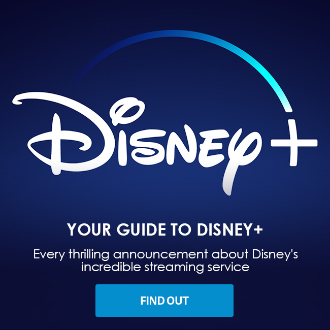 YOUR GUIDE TO DISNEY+ - Everything you need to know about Disney's incredible streaming service - FIND OUT