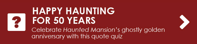 Celebrate Haunted Mansion's ghostly golden anniversary with this quote quiz