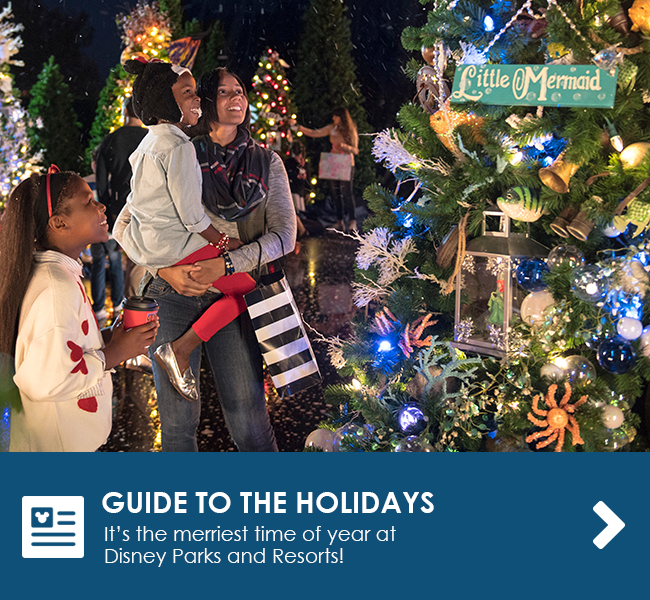 GUIDE TO THE HOLIDAYS - It's the merriest time of year at Disney parks and Resorts!