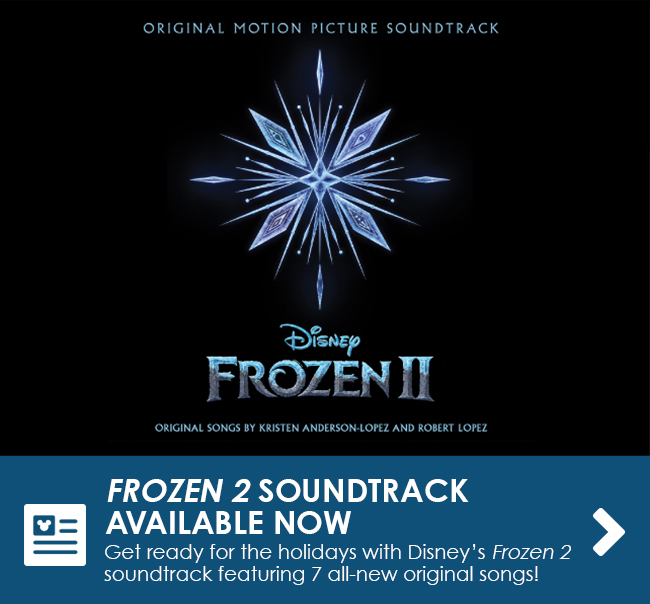 FROZEN 2 SOUNDTRACK AVAILABLE NOW - Get ready for the holidays with Disney's Frozen 2 soundtrack featuring 7 all-new original songs!