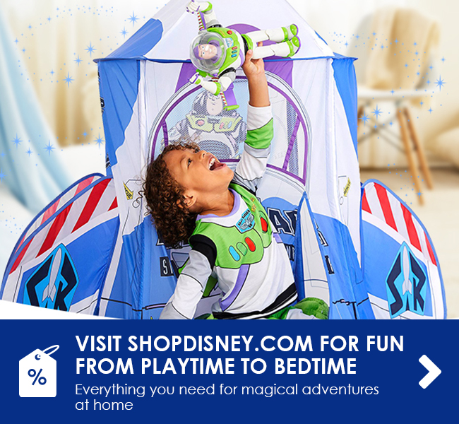 VISIT SHOPDISNEY.COM FOR FUN FROM PLAYTIME TO BEDTIME