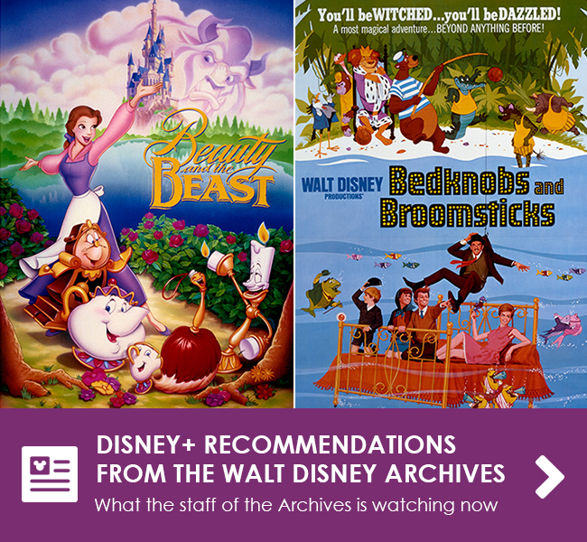 DISNEY+ RECOMMENDATIONS FROM THE WALT DISNEY ARCHIVES - What the staff of the Archives is watching now