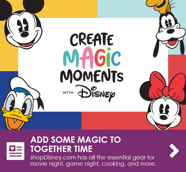 ADD SOME MAGIC TO TOGETHER TIME - shopDisney.com has all the essential gear for movie night, game night, cooking, and more.