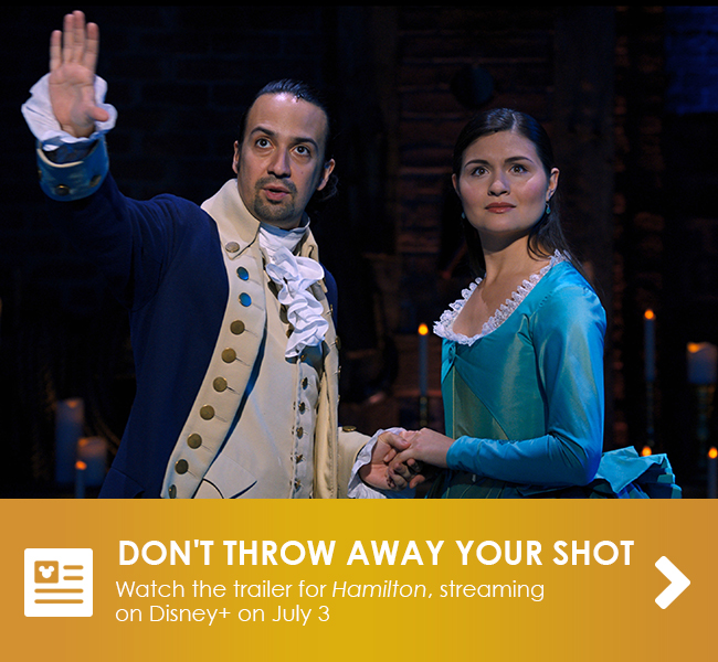 DON'T THROW AWAY YOUR SHOT - Watch the trailer for Hamilton, streaming on Disney + on July 3