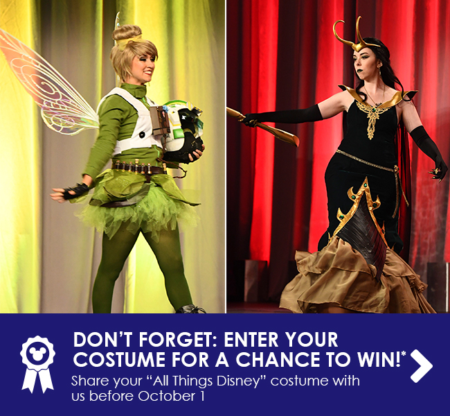 "DON'T FORGET: ENTER YOUR COSTUME FOR A CHANCE TO WIN! - Share your ""All Things Disney"" costume with us before October 1*"