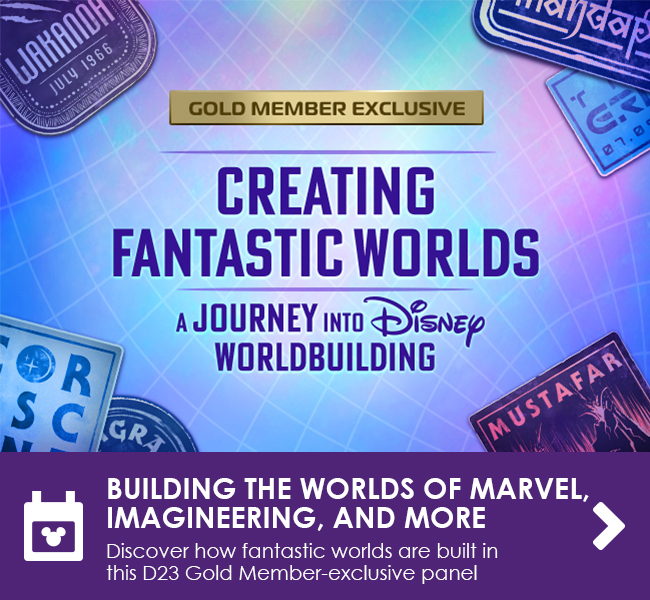 BUILDING THE WORLDS OF MARVEL,IMAGINEERING, AND MORE - Discover how fantastic worlds are built in this D23 Gold Member-exclusive panel