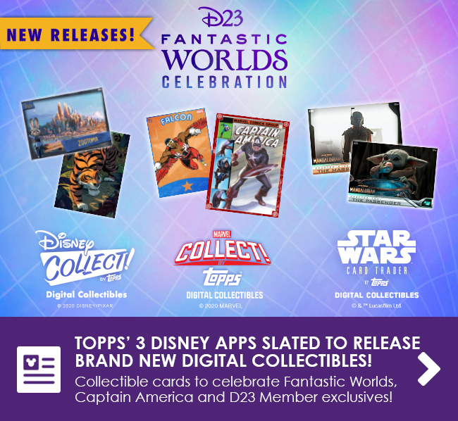 TOPPS' 3 DISNEY APPS SLATED TO RELEASE BRAND NEW DIGITAL COLLECTIBLES! - Collectible cards to celebrate Fantastic Worlds, Captain America and D23 Member exclusives!