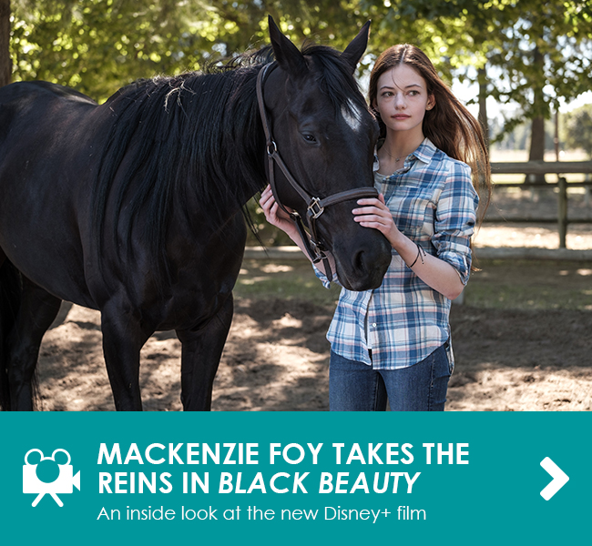 MACKENZIE FOY TAKES THE REIGNS IN BLACK BEAUTY - An inside look at the new Disney+ film