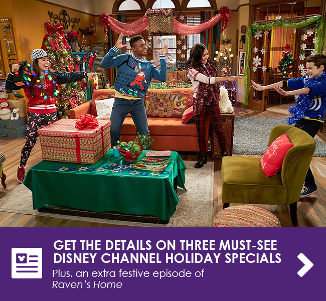 GET THE DETAILS ON THREE MUST-SEE DISNEY CHANNEL HOLIDAY SPECIALS - Plus, an extra festive episode of Raven's Home