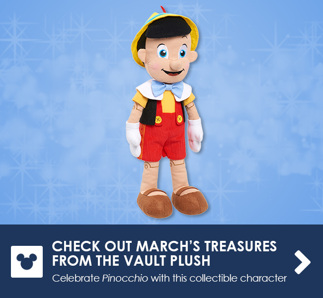 CHECK OUT MARCH'S TREASURES FROM THE VAULT PLUSH - Celebrate Pinocchio with this collectible character