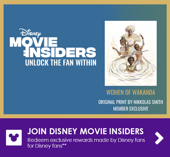 JOIN DISNEY MOVIE INSIDERS - Redeem exclusive rewards made by Disney fans for Disney fans**