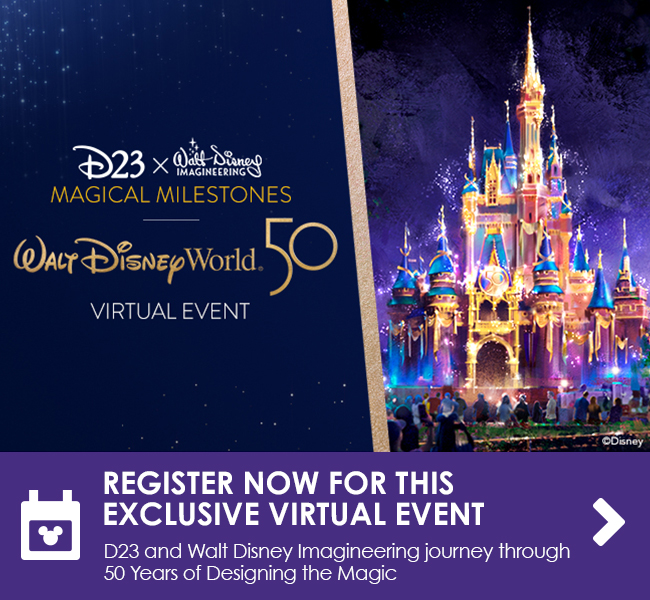 REGISTER NOW FOR THIS EXCLUSIVE VIRTUAL EVENT  - D23 and Walt Disney Imagineering journey through 50 Years of Designing the Magic