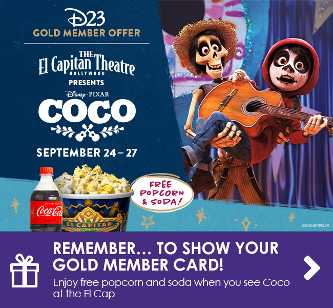 REMEMBER… TO SHOW YOUR GOLD MEMBER CARD! - Enjoy free popcorn and soda when you see Coco at the El Cap