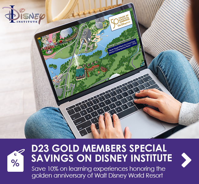 D23 GOLD MEMBERS! TAKE ADVANTAGE OF SPECIAL SAVINGS ON DISNEY INSTITUTE  - Save 10% on learning experiences honoring the golden anniversary of Walt Disney World Resort